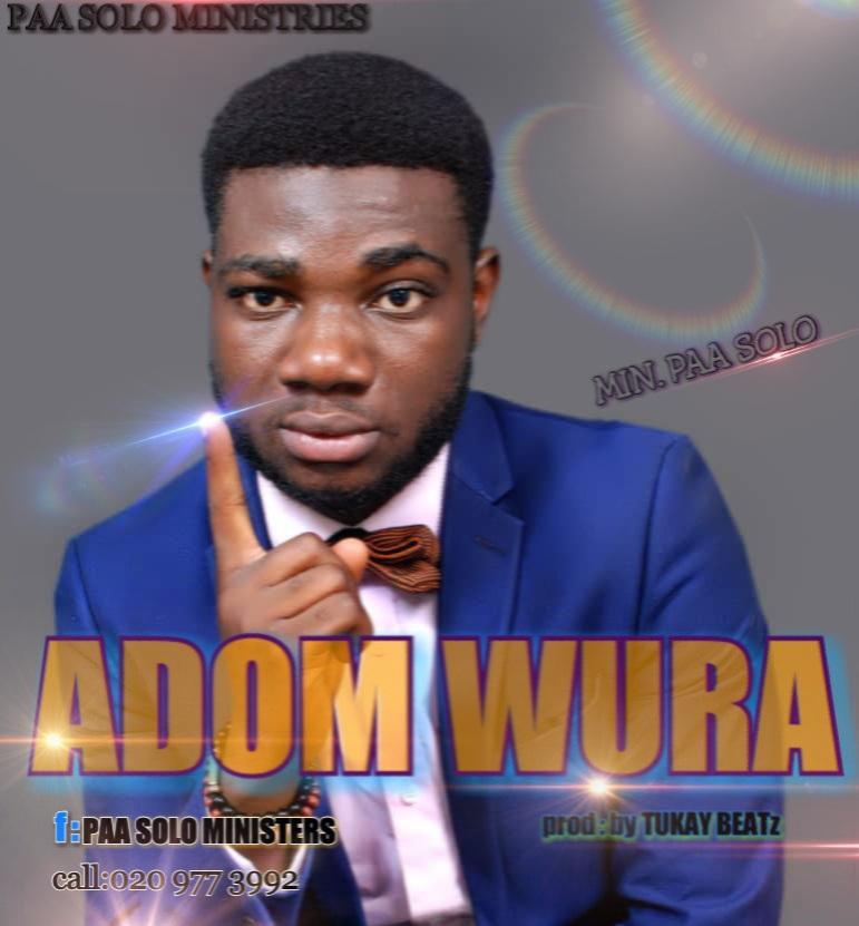 Gospel: PAA SOLO - ADOM WURA | Ghanamusicblog.net