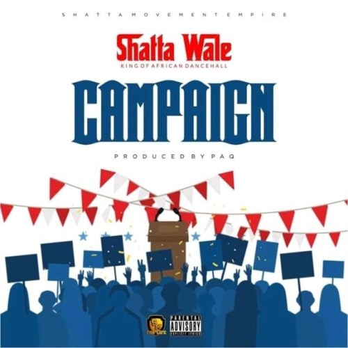 Music: Shatta Wale – Campaign [Prod. By Paq]