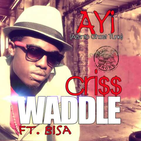Criss Waddle - Ayi (Azonto Ghost Theme Song) (Feat. Bisa Kdei)
