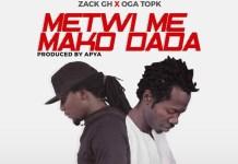 Zack GH x TopKay - Metwi Me Mako DaDa (Prod By Apya)