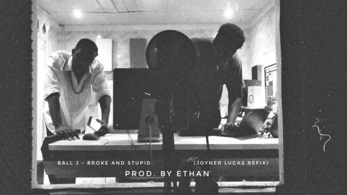 Ball J - Broke and Stupid (Joyner Lucas Refix) (Prod. By Ethan)