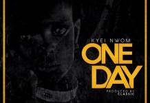 Kyei Nwom - One Day (Prod. by Classic)