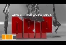 Medikal - Drip (Feat. Joey B x Kofi Mole) (Official Video)