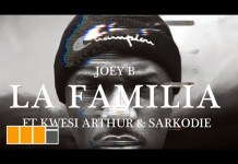 Joey B - La Familia (Feat. Kwesi Arthur & Sarkodie) (Official Video)