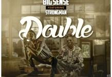 Bigsense - Double (Feat Strongman) (Prod. By Nana Beatz)