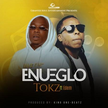 Tokz - Enueglo (Feat. Edem) (Prod.By King One Beatz)