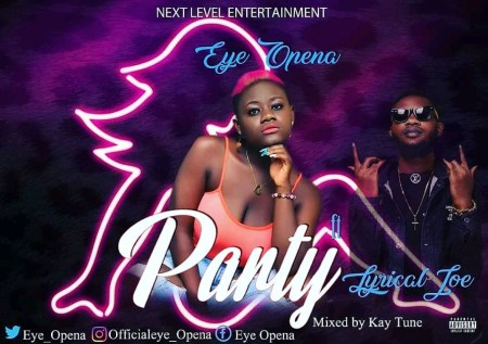 Eye Opena - Party (feat Lyrical Joe) (Mixed by Kay Tune) (GhanaNdwom.net)