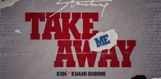 Stonebwoy - Take Me Away (Feat KiDi & Kuami Eugene)