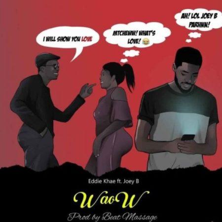 Eddie Khae - Waow (feat. Joey B) (Prod By Beat Massage)