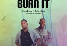 Shadboy - Burn it (feat Tulenkey) (Prod By Mensbeatz)