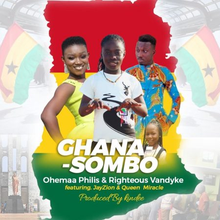 Ohemaa Philis & Righteous Vandyke - Ghana Sombo (feat Jay Zion X Queen Miracle) (Prod by Kin Dee)