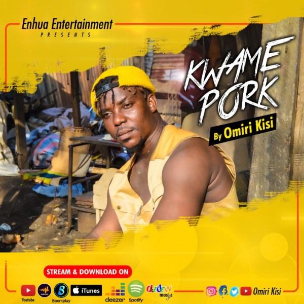 Omiri Kisi - Kwame Pork (GhanaNdwom.net)