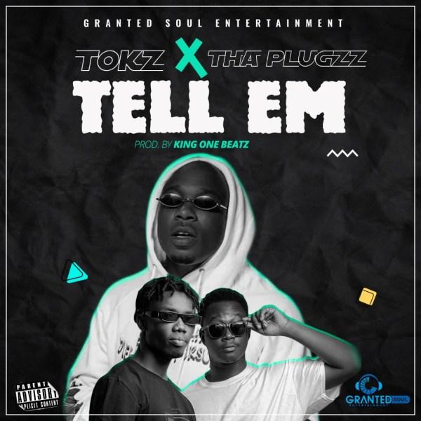 Tokz - Tell Em (Feat. Tha Plugzz) (Prod by King One Beatz)