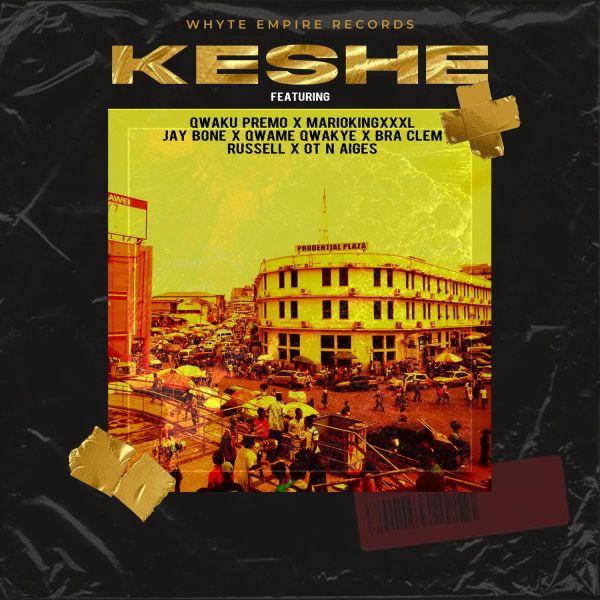 Whyte Empire - Keshe (Feat. Qwaku Premo, MariokingXXXL, Bra Clem, Qwame Qwakye, OT n Aiges, Russell & Jay Bone)