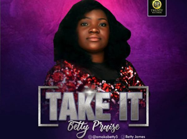 "New Music: ""Take It"" By Betty Praise [Free Download]"