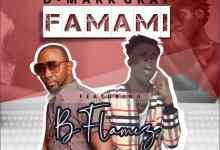 D-Mark Gray – Famami ft. Bflames (Prod. by King Paul Beatz)