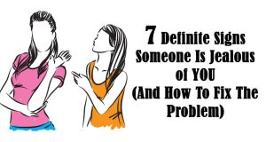 7 Signs Someone Is Jealous Of You (And How To Fix It).
