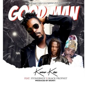 Kwaw Kese – Good Man Ft. Stonebwoy x Black Prophet