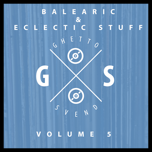 Balearic & Eclectic Stuff - Vol. 5 - Still Chill - Mix by Ghettosvend