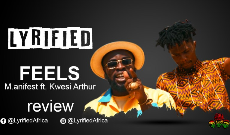 Manifest – Feels ft Kwesi Arthur || Music Review