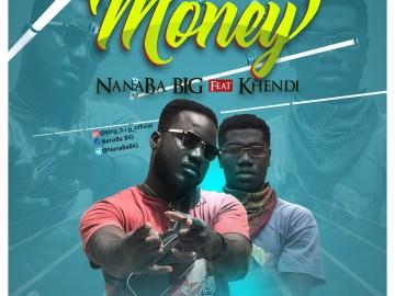NanaBa B.I.G - Money ft. Khendi