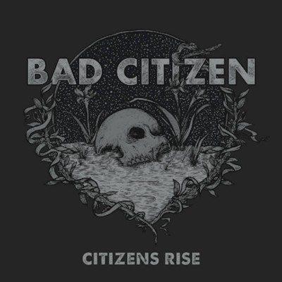 Bad Citizen Citizens Rise