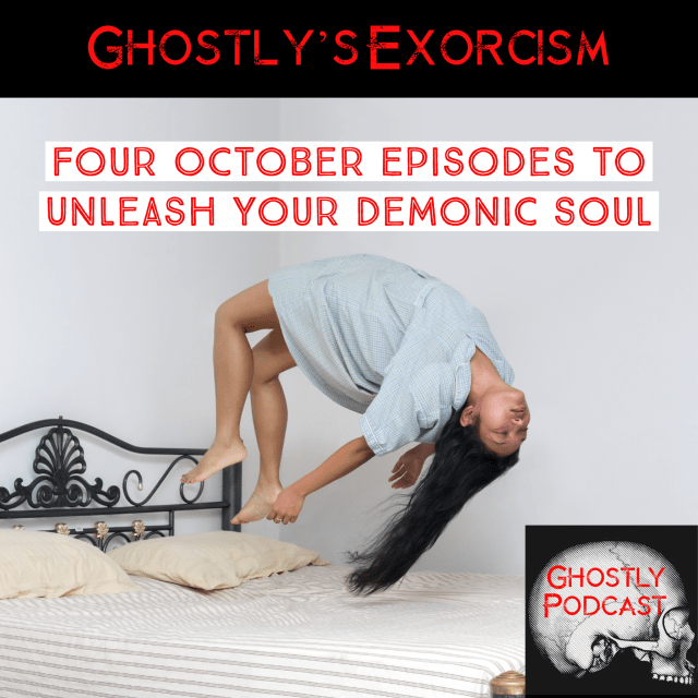 Ghostly's Exorcism: Four October Episodes to Unleash Your Demonic Soul
