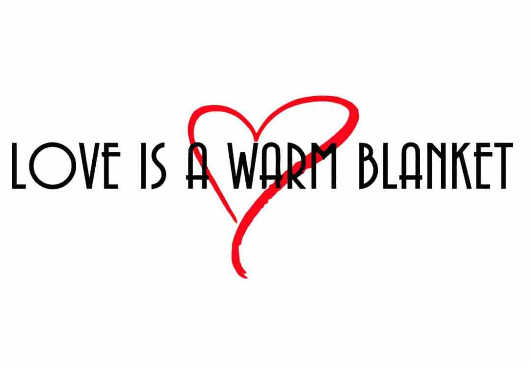 """""""Love is a Warm Blanket"""" Donation Drive"""