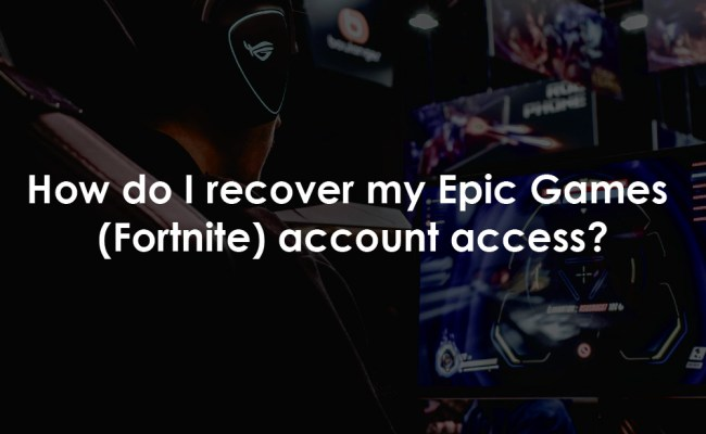 How Do I Recover My Epic Games Fortnite Account