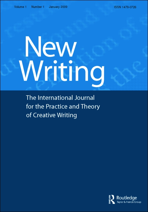 New Writing: The International Journal for the Practice and Theory of Creative Writing (Routledge) [paper]
