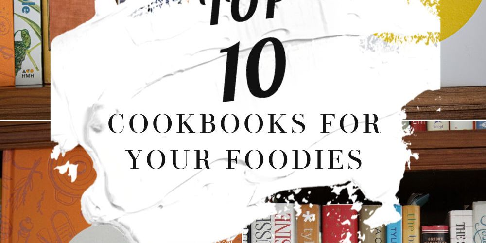 Top 10 Cookbooks For Your Foodies