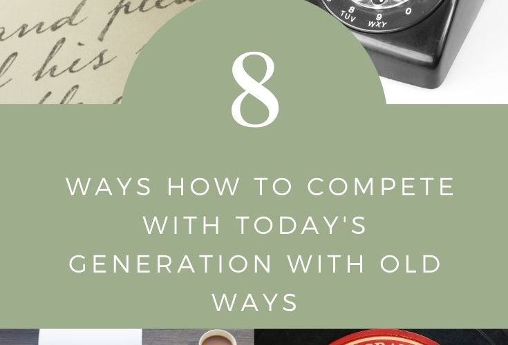 8 Ways How to Compete with Today's Generation with Old Ways