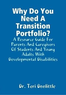 Why Do You Need A Transition Portfolio A Resource Guide For Parents And Caregivers Of Students And Young Adults With Developmental Disabilities