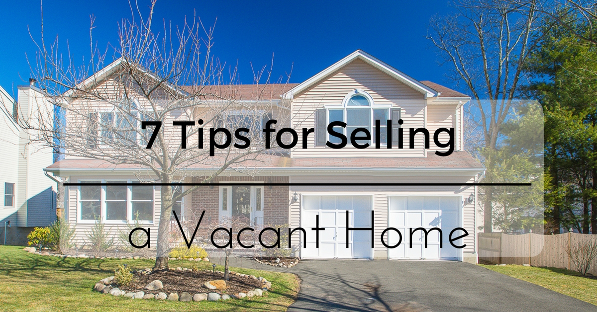 7 Tips for Selling A Vacant Home