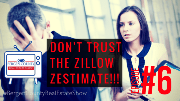 Don't Trust the zestimate! \ Bergen County Real estate Show Episode #6
