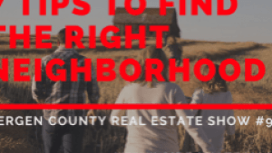 7 Tips to Find the Right Neighborhood | Bergen County Real Estate Show #9