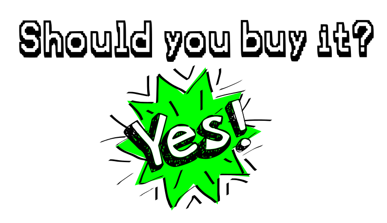 Should you buy it Yes