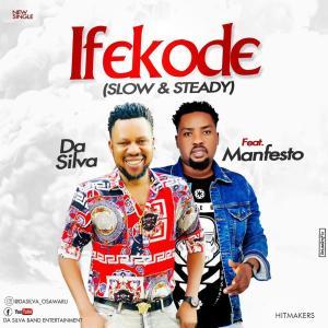 MP3: Da Silva ft Manfesto - Ifekode (Slow & Steady)