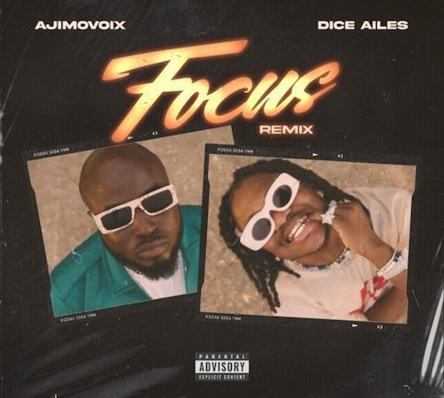 [Music] Ajimovoix Ft. Dice Ailes – Focus (Remix)