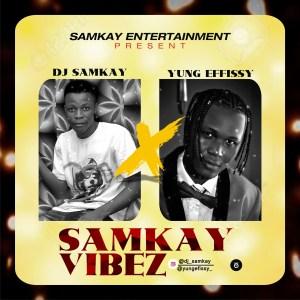 [Music] Dj Samkay Ft Yung Effissy – Samkay Vibez