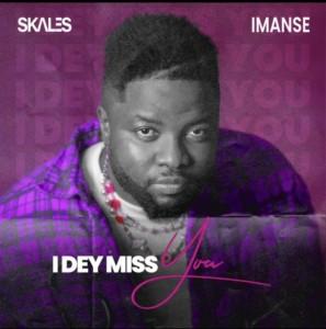 [Music] Skales Ft. Imanse – I Dey Miss You