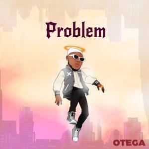 [Music] Otega – Problem