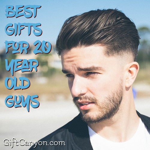 The Best Gifts For 20 Year Old Guys Gift Canyon