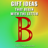 Big List of Gift Ideas that Begin with the Letter B