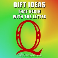 The Big List of Gifts that Begin With the Letter Q