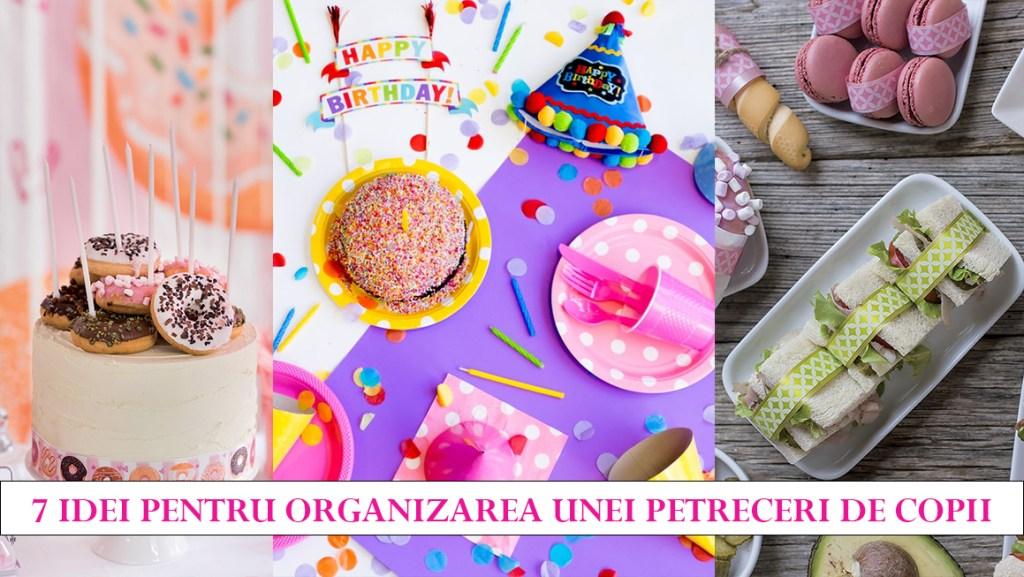 7 idei pentru organizarea unei petreceri de copii acasa sau in alta locatie