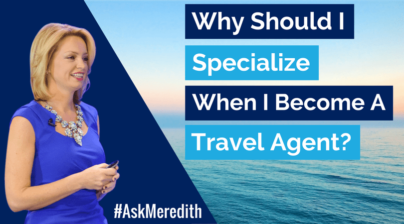 Why Should I Specialize When I Become A Travel Agent
