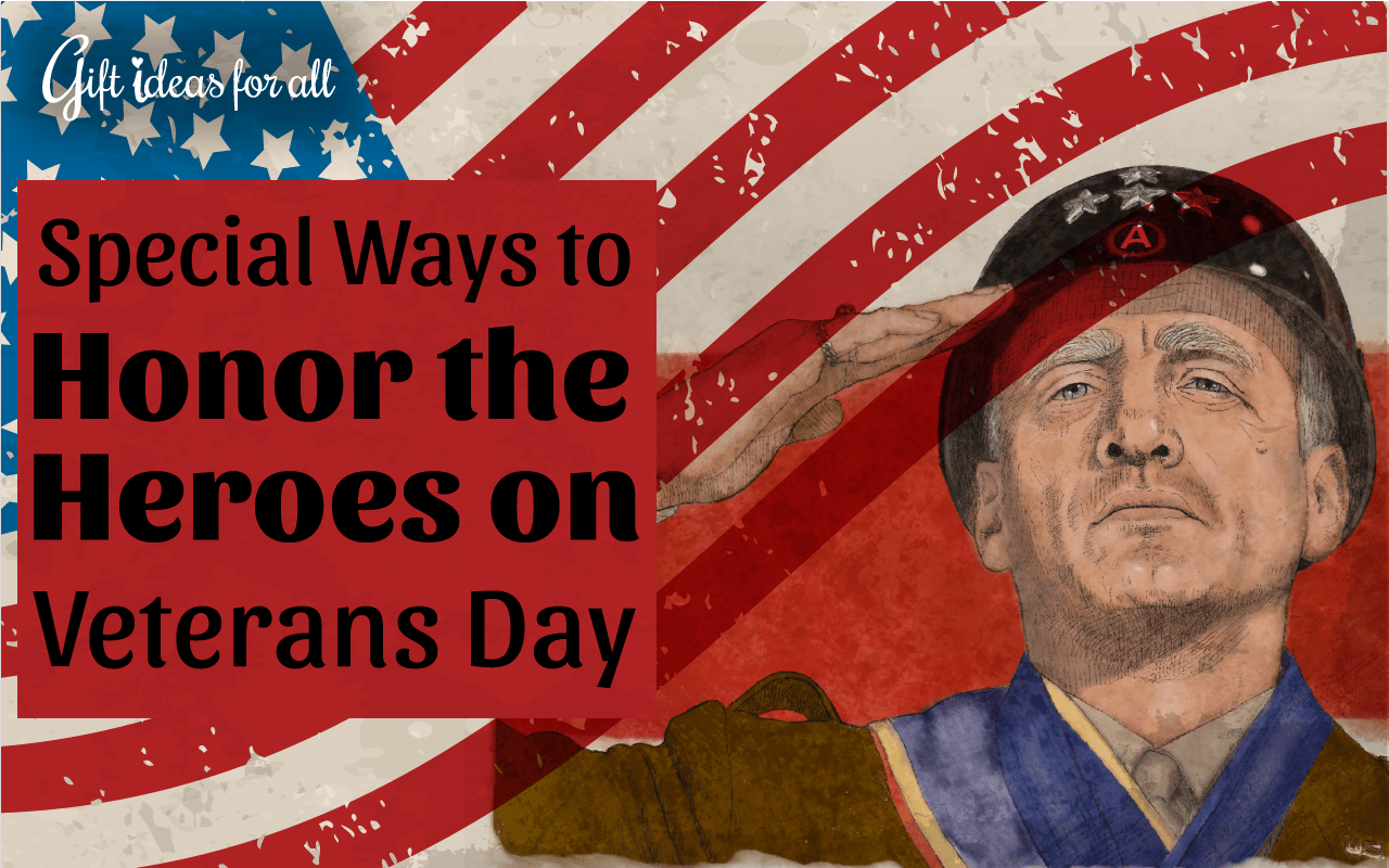 Special Ways To Honor The Heroes On Veterans Day