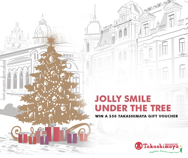 Stand to be rewarded with a $50 Takashimaya Gift Voucher when you show us your brightest smiles by the Takashimaya Christmas Tree