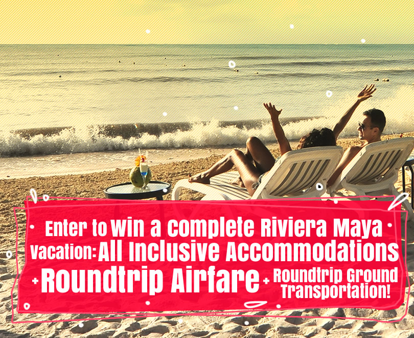January Contest Rules Enter to win a complete Riviera Maya Vacation!